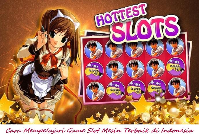 Cara Mempelajari Game Slot Mesin Terbaik di Indonesia