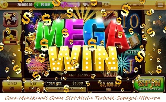 Cara Menikmati Game Slot Mesin Terbaik Sebagai Hiburan