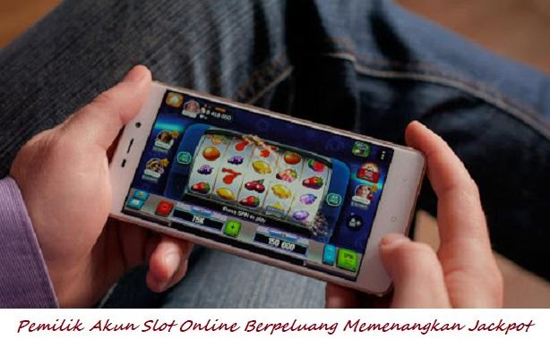 Pemilik Akun Slot Online Berpeluang Memenangkan Jackpot