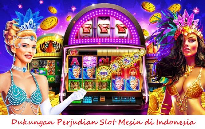 Dukungan Perjudian Slot Mesin Indonesia