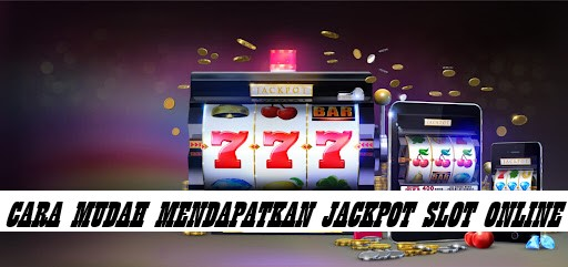 Cara Mudah Mendapatkan Jackpot Slot Online Yang Harus Kamu Ketahui