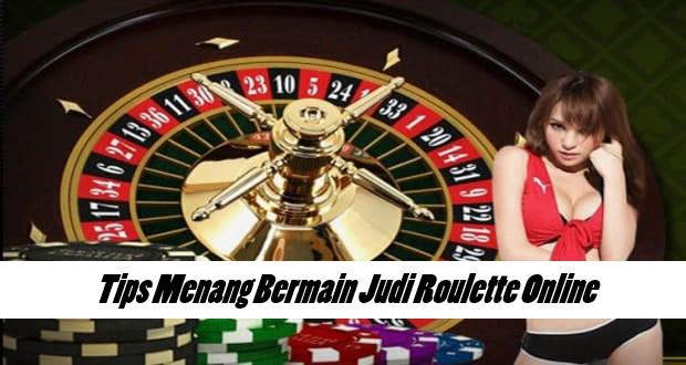 Tips Menang Bermain Judi Roulette Online
